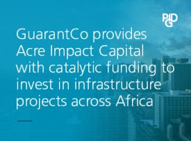 GuarantCo provides Acre Impact Capital with catalytic funding to invest in infrastructure projects across Africa